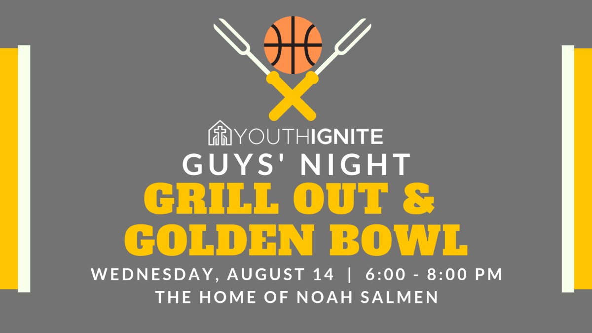 6:00 p.m. Youth (BOYS) Grill out and Golden Bowl BB Game